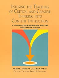 infusing the teaching of critical and creative thinking into elementary instruction Infusing the teaching of critical and creative thinking into content instruction: a lesson design handbook for the elementary grades.