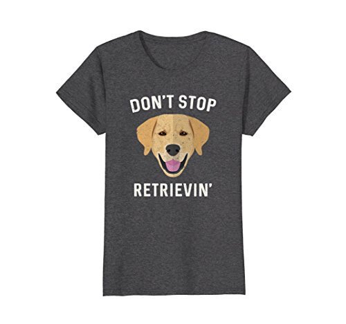 Womens Don't Stop Retrieving Shirt - Funny Golden Retriever Owner Medium Dark Heather