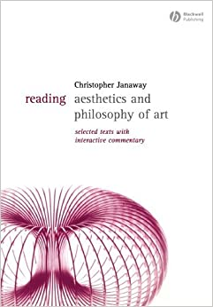 Reading Aesthetics and Philosophy of Art: Selected Texts with Interactive Commentary (Reading Philosophy) by Christopher Janaway (2011-12-15)