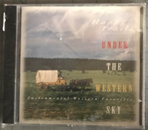 Happy Trails Under the Western Sky: Instrumental Western Favorites