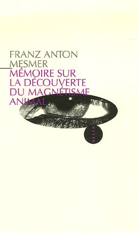 Mémoire sur la découverte du magnétisme animal Franz Anton Mesmer