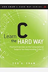 Learn C the Hard Way: Practical Exercises on the Computational Subjects You Keep Avoiding (Like C) (Zed Shaw's Hard Way Series) Paperback