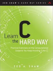 You Will Learn C!  Zed Shaw has crafted the perfect course for the beginning C programmer eager to advance their skills in any language. Follow it and you will learn the many skills early and junior programmers need to succeed–just like the ...