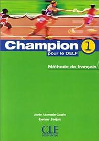 Champion 1 pour le DELF: Methode de francais par Annie Monnerie-Goarin