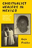 Spiritualist Healers in Mexico : Successes and Failures of Alternative Therapeutics, Finkler, Kaja, 1879215241