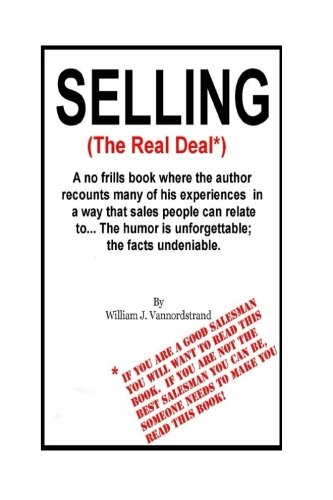 Selling: The Real Deal: A no frills book where the author recounts many of his experiences in a way that sales people can relate to...The humor is unforgettable; the facts undeniable. ebook
