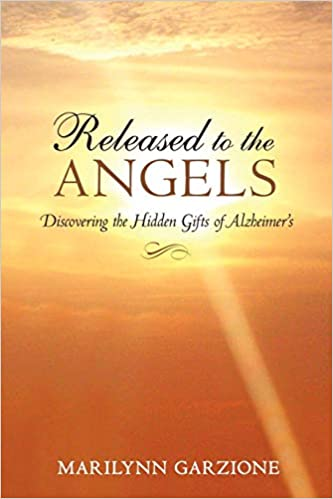 Released to the Angels: Discovering the Hidden Gifts of Alzheimer's Paperback – 17 Aug 2010