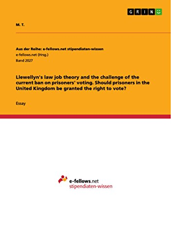 Llewellyn's law job theory and the challenge of the current ban on prisoners' voting. Should prisoners in the United Kingdom be granted the right to vote?