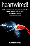 Heartwired!: How Progressive Organizations are Adding 20% and More to their Bottom Line Through Engaged Leadership