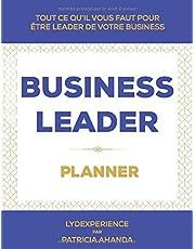BUSINESS LEADER PLANNER: Stratégies - Conseils - Clés en Business Leadership - Tout ce qu'il vous faut pour être leader de votre business