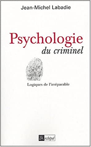 Amazon Fr Psychologie Du Criminel Jean Michel Labadie