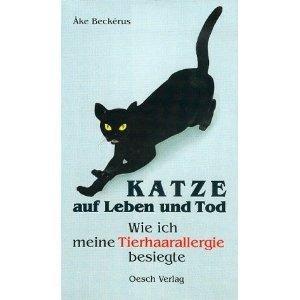 Katze auf Leben und Tod : wie ich meine Tierhaarallergie besiegte.