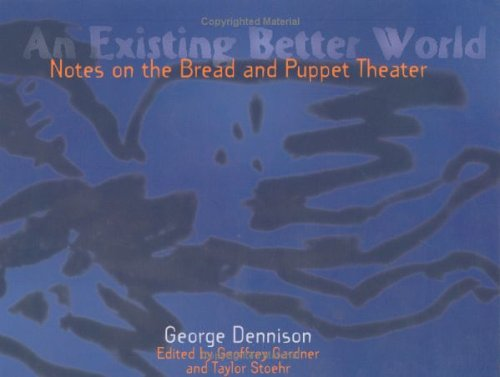 Download An Existing Better World: Notes On The Bread And Puppet Theater pdf