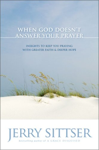 When God Doesn't Answer Your Prayer: Insights to Keep You Praying with Greater Faith & Deeper Hope PDF