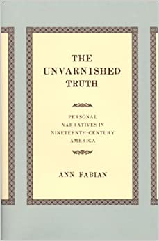 The Unvarnished Truth: Personal Narratives in Nineteenth-Century America
