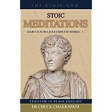Stoic Meditations: Marcus Aurelius Complete Works 1 (Stoicism in Plain English Book 7)
