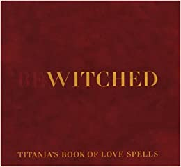 Buy Bewitched: Titania's Book of Love Spells Book Online at