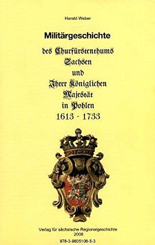 Militärgeschichte des Churfürstenthums Sachsen und Ihrer Königlichen Majestät in Pohlen 1613-1733