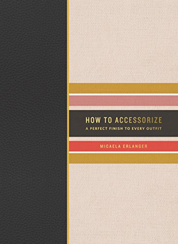 How to Accessorize: A Perfect Finish to Every Outfit (How To Series)