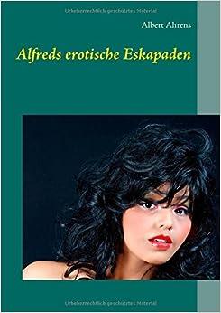 Book Alfreds erotische Eskapaden by Albert Ahrens (2015-12-14)