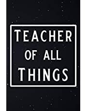 Teacher of all Things: Blank Lined Journal, Funny teacher Notebook, Ruled, Writing Book, Personalized Teacher book, Sarcastic Gag Journal for a teacher