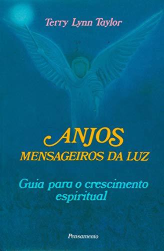 Anjos Mensageiros da Luz: Guia Para o Crescimento Espiritual
