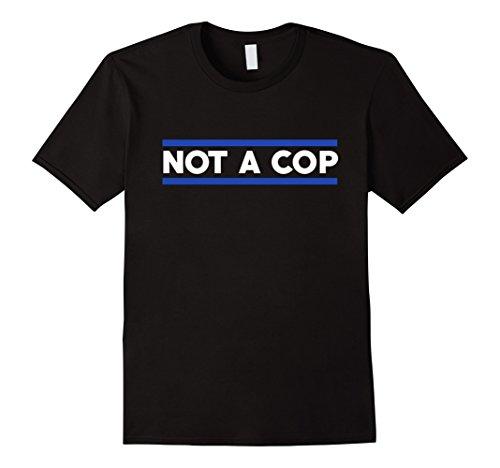 Mens Not A Cop Funny Joke Novelty Gift T-Shirt Large Black (Black Cops T-shirt)