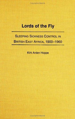 Download Lords of the Fly: Sleeping Sickness Control in British East Africa, 1900-1960 Pdf