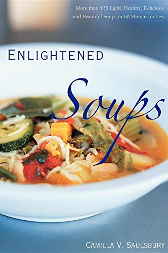 Enlightened Soups: More Than 135 Light, Healthy, Delicious and Beautiful Soups in 60 Minutes or Less by Camilla V. Saulsbury