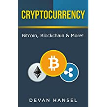 Cryptocurrency: The Essential Guide to Bitcoin, Blockchain and More! (Cryptocurrency for beginners, Bitcoin basics, Blockchain essentials) (Cryptocurrency and Blockchain Book 1)