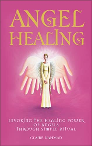 Angel Healing: Invoking the Healing Power of Angels through Simple Ritual