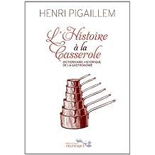 HISTOIRE À LA CASSEROLE (L') : DICTIONNAIRE HISTORIQUE DE LA GASTRONOMIE