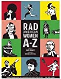 img - for Kate Schatz: Rad American Women A-Z : Rebels, Trailblazers, and Visionaries Who Shaped Our History . . . and Our Future! (Hardcover); 2015 Edition book / textbook / text book