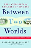Between Two Worlds, Elizabeth Marquardt, 0307237109