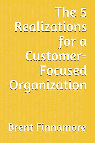The 5 Realizations for a Customer-Focused - Centric Organization Customer