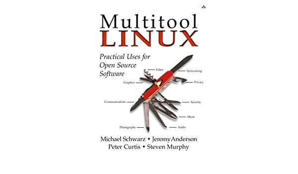 Multitool Linux: Practical Uses for Open Source Software Aw ...