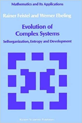 Read online Evolution of Complex Systems: Selforganisation, Entropy and Development (Mathematics and its Applications) PDF