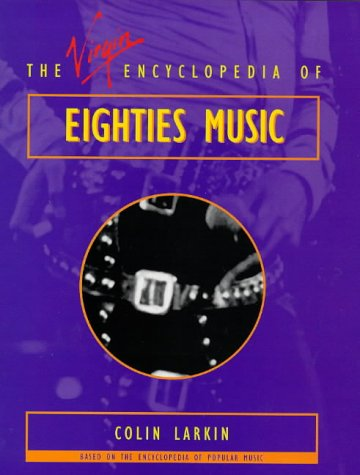 The virgin encyclopedia of eighties music virgin encyclopedias of the virgin encyclopedia of eighties music virgin encyclopedias of popular music colin larkin 9780753501597 amazon books fandeluxe Gallery