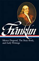Benjamin Franklin: Silence Dogood, The Busy-Body, and EarlyWritings (Library of America)