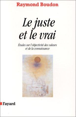 Le Juste et le Vrai - Raymond Boudon