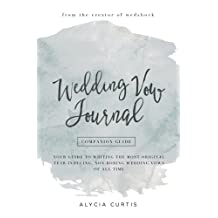 Wedding Vow Journal: Your guide to writing the most original, tear-inducing, non-boring wedding vows of all time