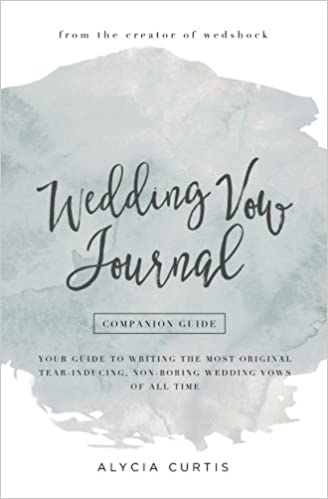 Wedding vow journal your guide to writing the most original tear wedding vow journal your guide to writing the most original tear inducing non boring wedding vows of all time alycia curtis hilary gunning junglespirit Images