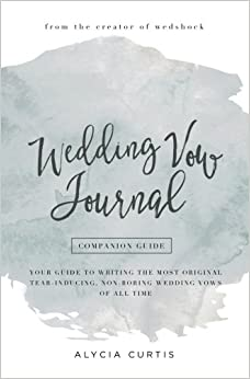 Wedding vow journal your guide to writing the most original tear wedding vow journal your guide to writing the most original tear inducing non boring wedding vows of all time junglespirit Gallery