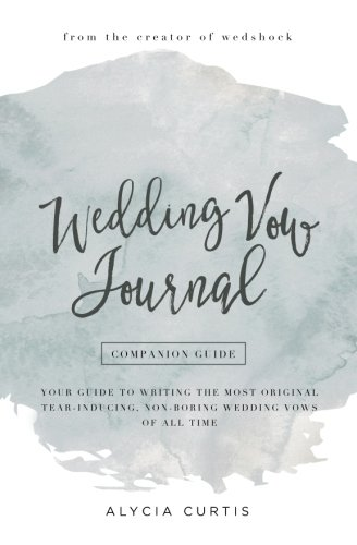 Download Wedding Vow Journal: Your guide to writing the most original, tear-inducing, non-boring wedding vows of all time PDF