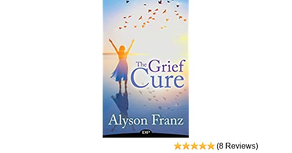 The grief cure: a revolutionary guide to healing from the loss of a