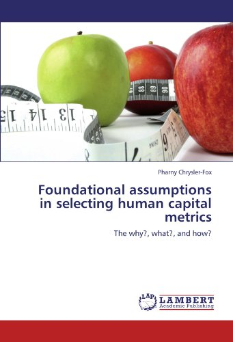Foundational Assumptions In Selecting Human Capital Metrics  The Why   What   And How