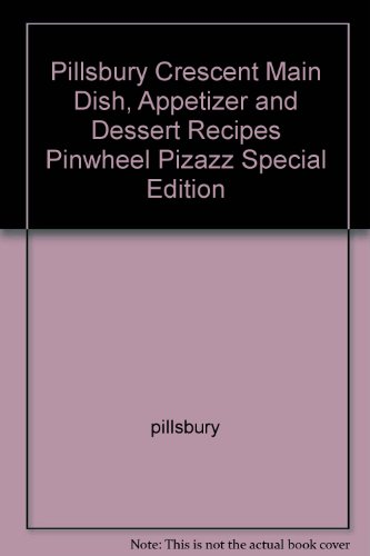 Pillsbury Crescent Main Dish, Appetizer and Dessert Recipes Pinwheel Pizazz Special Edition Dish Pinwheel