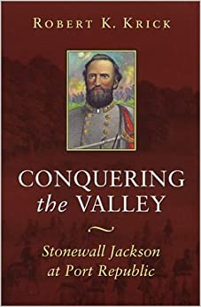 Book Conquering the Valley: Stonewall Jackson at Port Republic (Civil War) by Robert K. Krick (2002-02-01)