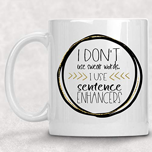I Don't Use Swear Words, I Use Sentence Enhancers Adult Mug Funny Best Friend Gift for Her (All The Cuss Words In One Sentence)