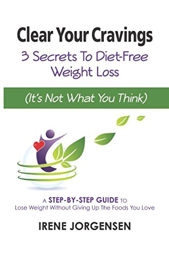 Clear Your Cravings: 3 Secrets To Diet-Free Weight Loss (It's Not What You Think) pdf